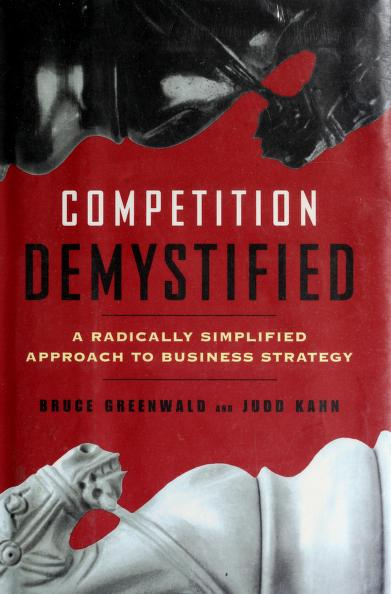 Competition demystified : a radically simplified approach to business strategy by